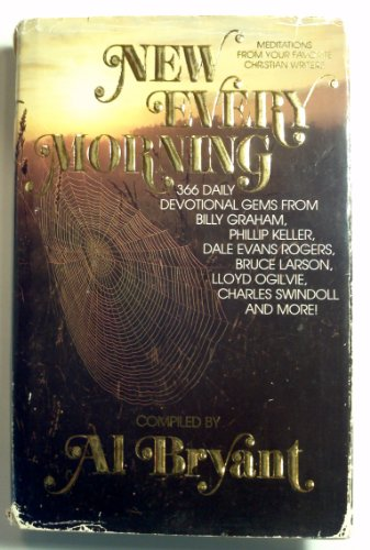9780849905070: New Every Morning: Meditations from Your Favorite Christian Writers: 366 daily devotional gems from Billy Graham, Phillip Keller, Dale Evans Rogers, Bruce ... Lloyd Ogilvie, Charles Swindoll and more