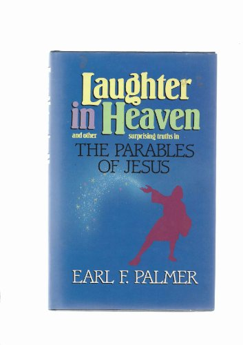 9780849905155: Laughter in Heaven and other Surprising Truths in the Parables of Jesus