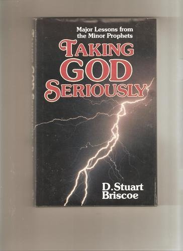 Taking God Seriously: Major Lessons from the Minor Prophets (0849905230) by D. Stuart Briscoe