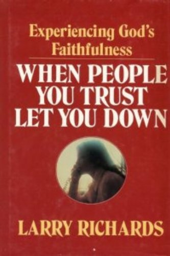 When People You Trust Let You Down: Experiencing God's Faithfulness