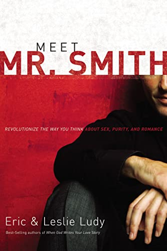 Meet Mr. Smith: Revolutionize the Way You Think About Sex, Purity, and Romance (0849905435) by Ludy, Eric; Ludy, Leslie