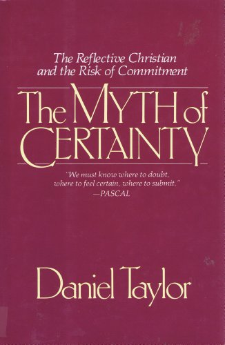 The Myth of Certainty: The Reflective Christian and Risk of Commitment: Taylor, Daniel