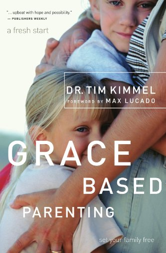 Grace-Based Parenting: Kimmel, Tim