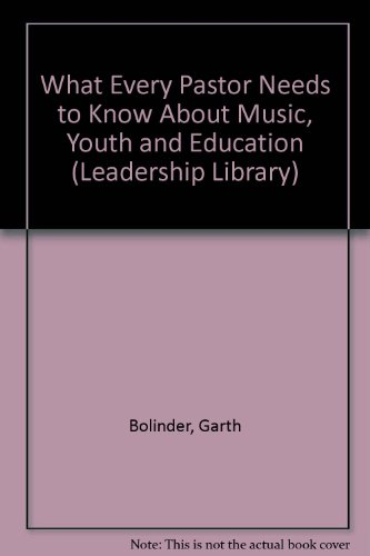 9780849905667: What Every Pastor Needs to Know About Music, Youth and Education (Leadership Library)