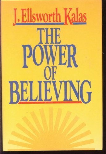 The Power of Believing (0849905680) by Kalas, J. Ellsworth