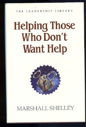 9780849905759: Helping Those Who Don't Want Help (Leadership Library)