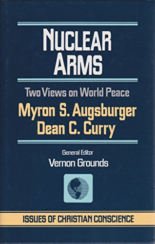 Nuclear Arms: Two Views on World Peace (Issues of Christian Conscience Series) (0849905761) by Myron S. Augsburger; Dean C. Curry