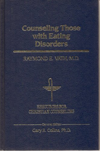 Counseling Those With Eating Disorders (Resources for Christian Counseling): Raymond E. Vath