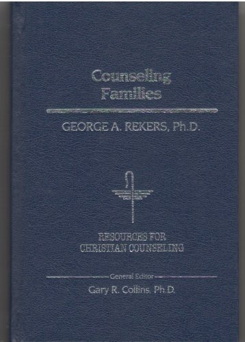 Counseling Families {VOLUME 14 of the Resources for Christian Counseling Series}: Rekers, PhD, ...