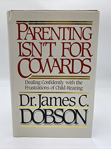 9780849906305: Parenting Isn't for Cowards: Dealing Confidently With the Frustrations of Child-Rearing