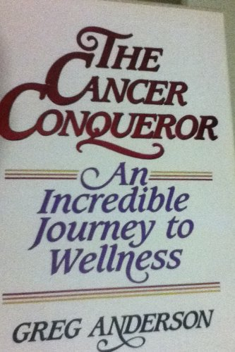 The Cancer Conqueror: An Incredible Journey to: Anderson, Greg