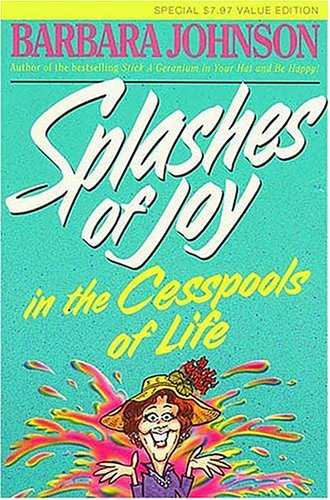 9780849906985: Splashes Of Joy In The Cesspools Of Life