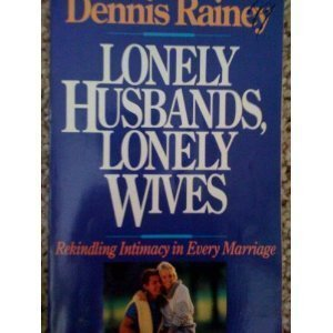Lonely Husbands, Lonely Wives: Rekindling Intimacy in Every Marriage (Homebuilders couples series) (0849907012) by Dennis Rainey