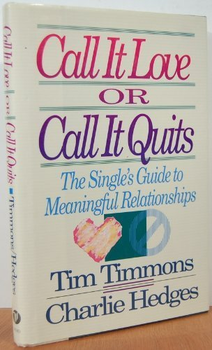 9780849907081: Call It Love or Call It Quits: The Singles Guide to Meaningful Relationships