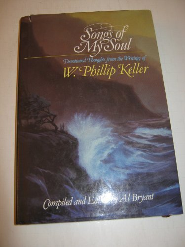 9780849907173: Songs of my soul: Devotional thoughts from the writings of W. Phillip Keller