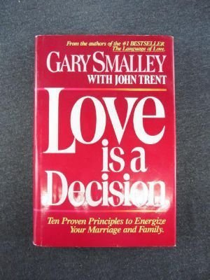 9780849907210: Love is a decision: Ten proven principles to energize your marriage and family