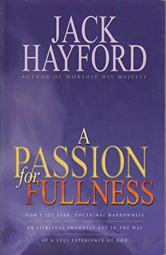 A Passion for Fullness: Hayford, Jack W.