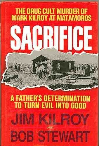 9780849907838: Sacrifice: The Tragic Cult Murder of Mark Kilroy in Matamoros : A Fathers Determination to Turn Evil into Good