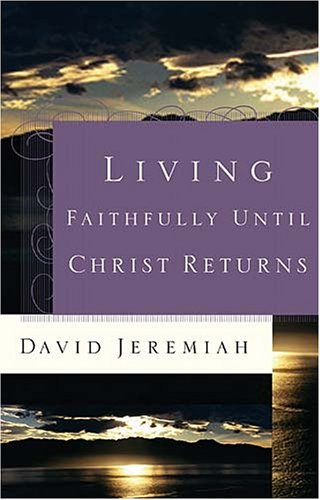 Living Faithfully Until Christ Returns (084990787X) by David Jeremiah