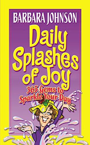 9780849907999: Daily Splashes of Joy: 365 Gems to Sparkle Your Day (Johnson, Barbara)