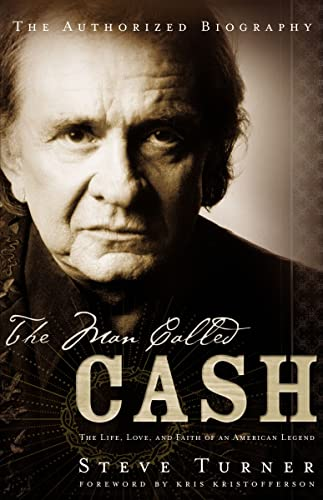 9780849908156: The Man Called Cash: The Life, Love And Faith Of An American Legend
