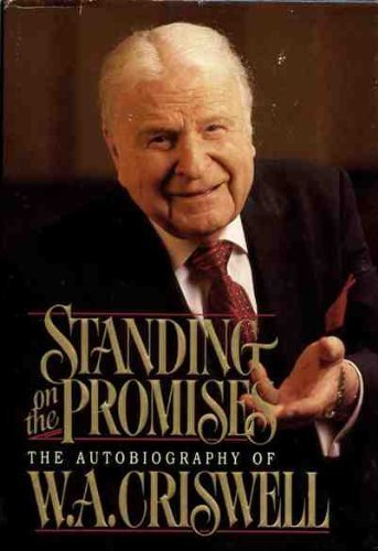 Standing on the Promises: The Autobiography of: Criswell, W. A.