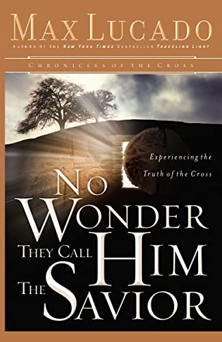 9780849908552: No Wonder They Call Him the Savior: Experiencing the Truth of the Cross (Chronicles of the Cross)
