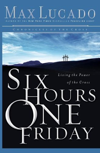 9780849908576: Six Hours One Friday: Living in the Power of the Cross (Chronicles of the Cross)