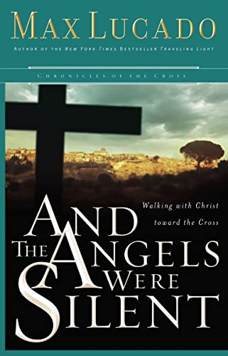 9780849908583: And the Angels Were Silent: Walking With Christ Toward the Cross (Chronicles of the Cross)