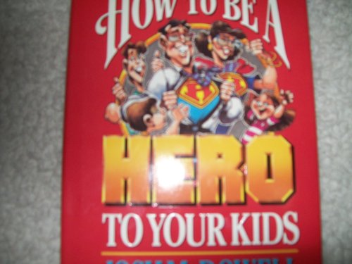 9780849908811: How to be a hero to your kids