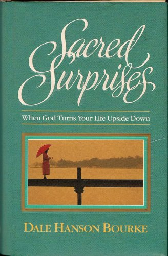 Sacred Surprises: When God Turns Your Life Upside Down: Dale Hanson Bourke