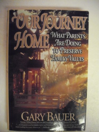Our Journey Home: What Parents Are Doing To Preserve Family Values: Bauer, Gary