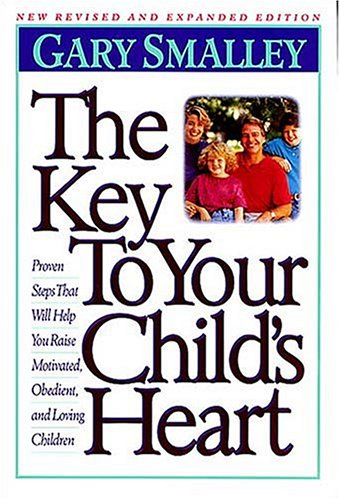 The Key to Your Child's Heart: Smalley, Gary