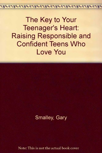 The Key to Your Teenager's Heart: Raising Responsible and Confident Teens Who Love You (0849909643) by Gary Smalley; Norma Smalley