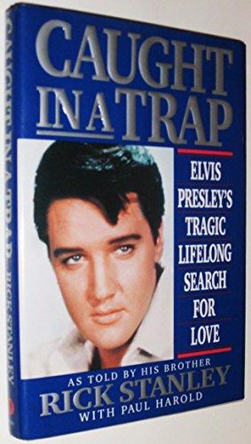 Caught in a Trap : Elvis Presley's: Stanley, Rick; Harold,