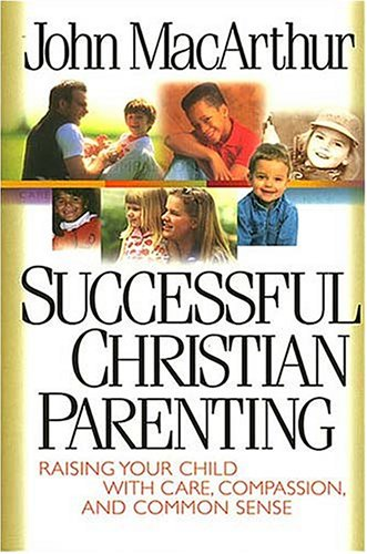 Successful Christian Parenting: John MacArthur