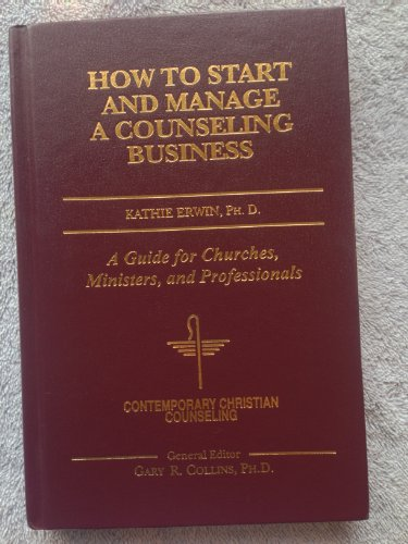 How to Start and Manage a Counseling Business :A Guide for Churches, Ministers, and Professionals: ...