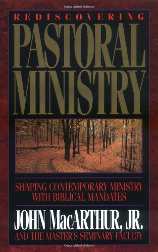 9780849910920: Rediscovering Pastoral Ministry: Shaping Contemporary Ministry With Biblical Mandates
