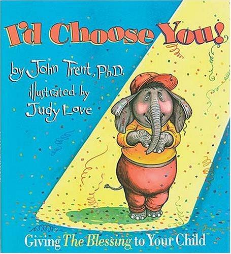 I'd Choose You: Dr. John Trent; Illustrator-Judy Love