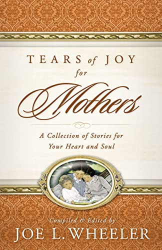 Tears of Joy for Mothers (0849911907) by Joe L. Wheeler