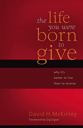 The Life You Were Born to Give: Why It's Better to Live than to Receive: McKinley, David
