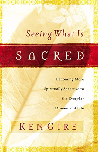 9780849912689: Seeing What Is Sacred: Becoming More Spiritually Sensitive to the Everyday Moments of Life