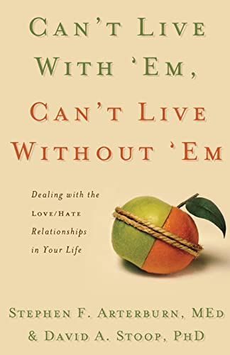 Can't Live with 'Em, Can't Live Without 'em: Dealing with the Love/Hate Relationships in Your Life (9780849912719) by Stephen Arterburn; David A. Stoop