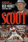 The Scout: Searching for the Best in Baseball: Murff, Red;Capps, Mike
