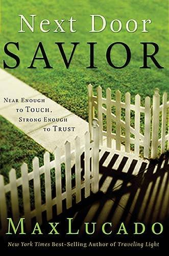 9780849913365: Next Door Savior: Near Enough to Touch, Strong Enough to Trust