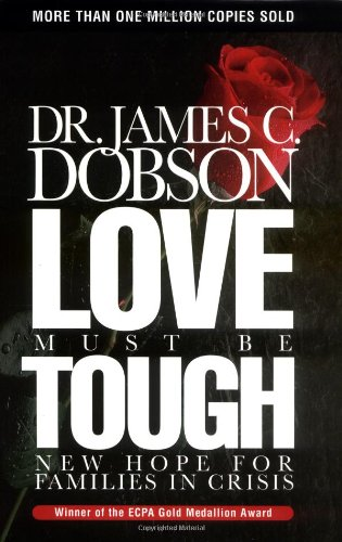 Love Must Be Tough (0849913411) by James C. Dobson