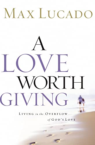 9780849913464: A Love Worth Giving: Living in the Overflow of God's Love