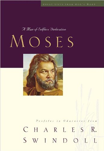 9780849913853: Moses: A Man of Sefless Dedication (Great Lives from God's Word)