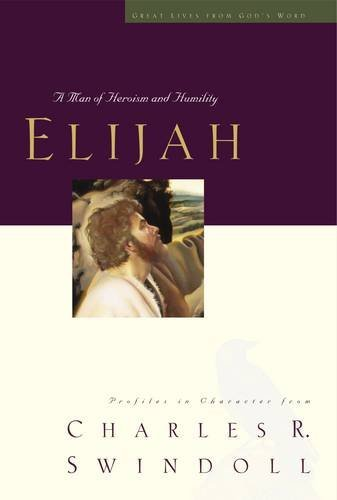 9780849913860: Elijah: A Man of Heroism and Humility (Great Lives From God's Word 5: Profiles in Character from Charles R. Swindoll)