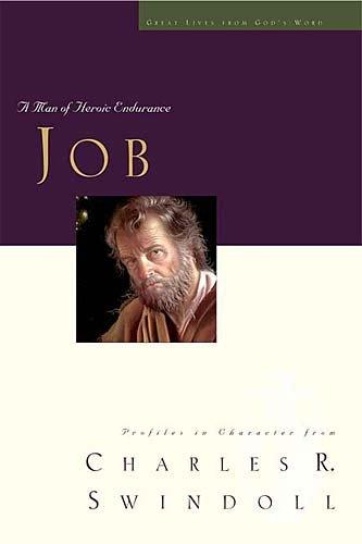 Job: A Man of Heroic Endurance  Swindoll, Charles R.